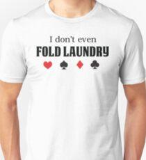 I Don't Even Fold Laundry Unisex T-Shirt