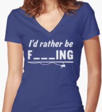 I'd Rather Be F---ing Women's Fitted V-Neck T-Shirt