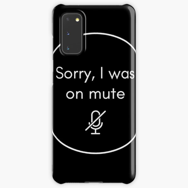 Sorry I Was On Mute   Work from home office humour conference call Samsung Galaxy Snap Case