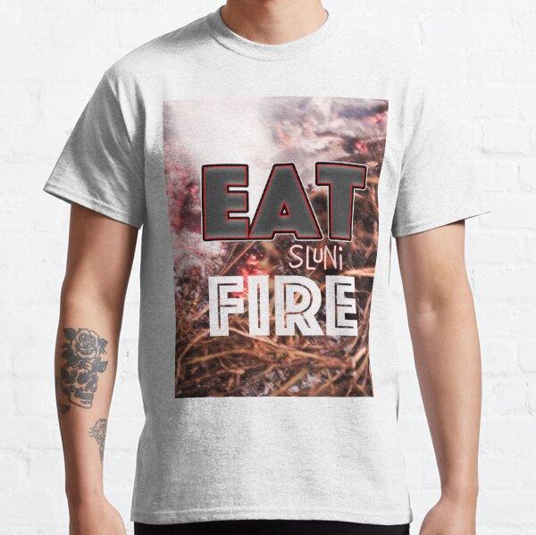 eat fire Classic T-Shirt