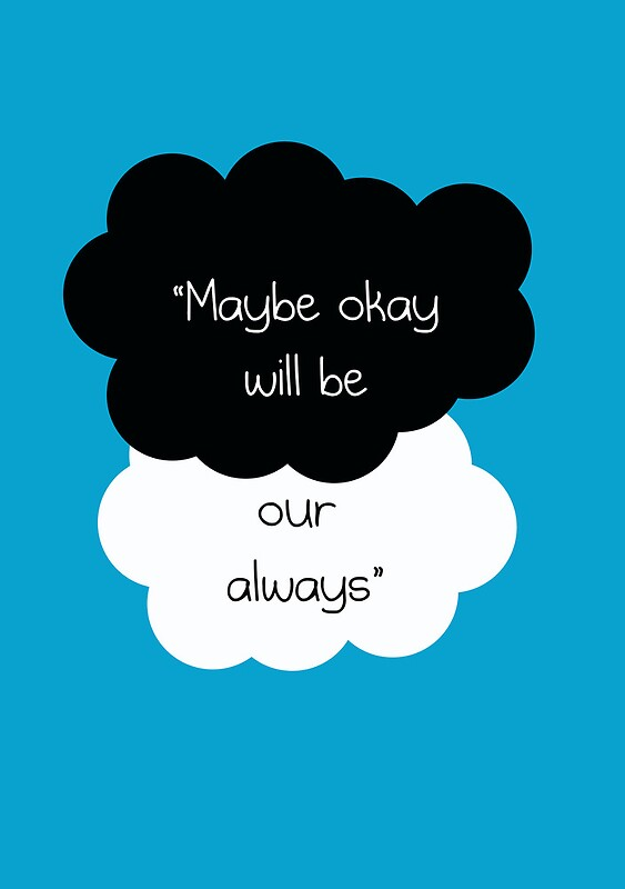 quotmaybe okay will be our alwaysquot posters by alyssa cohen