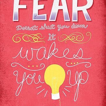 Fear doesn't shut you down, it wakes you up by karifree
