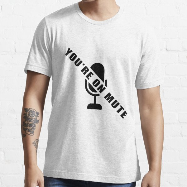 you're on mute  Essential T-Shirt