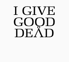 I Give Good Dead - Amanda Tapping Quote Unisex T-Shirt