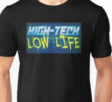 High Tech Low Life Unisex T-Shirt