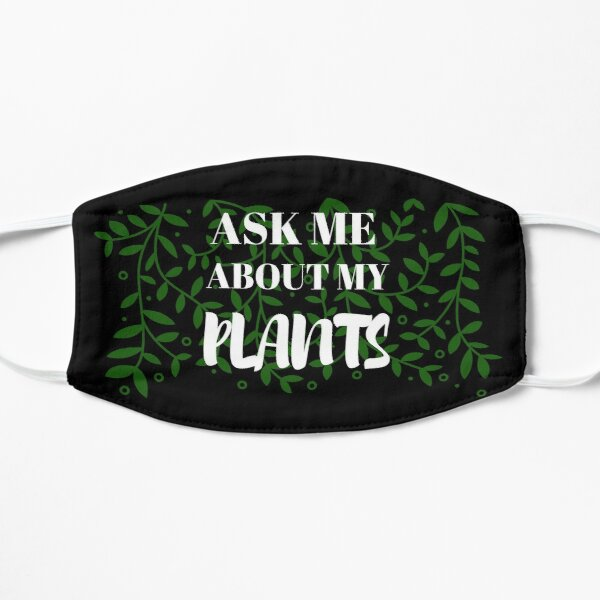 Ask Me About My Plants Flat Mask