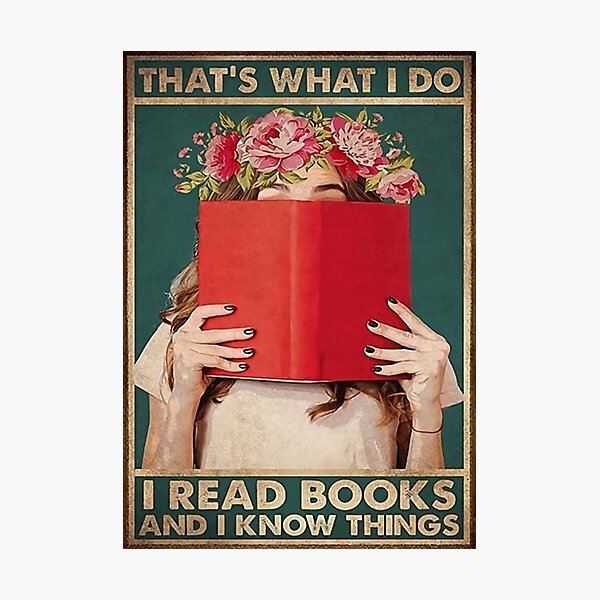What i do i read books know things Photographic Print