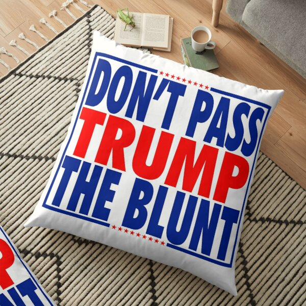 don't pass trump the blunt Floor Pillow
