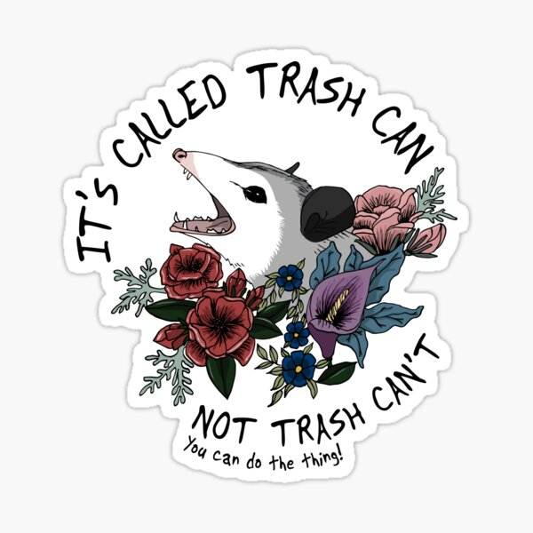 Possum with flowers (white) - It's called trash can not trash can't  Sticker
