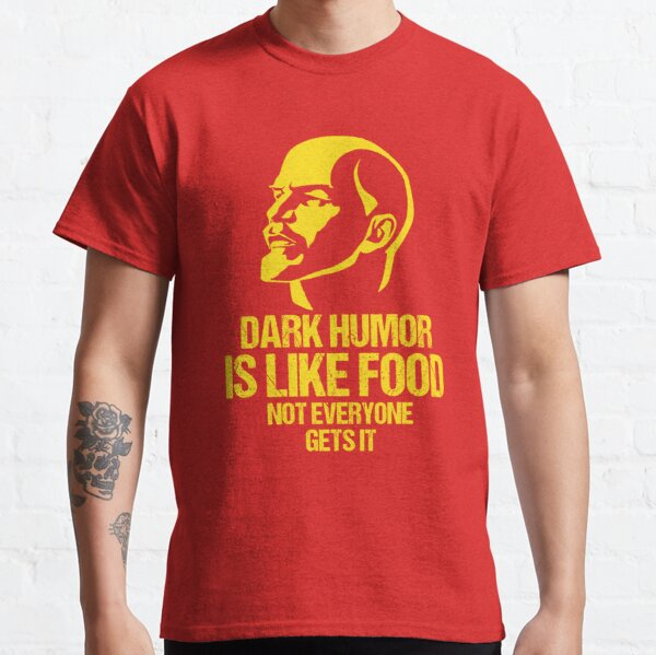 Lenin - Dark Humor is Like Food Not Everyone Gets it Classic T-Shirt