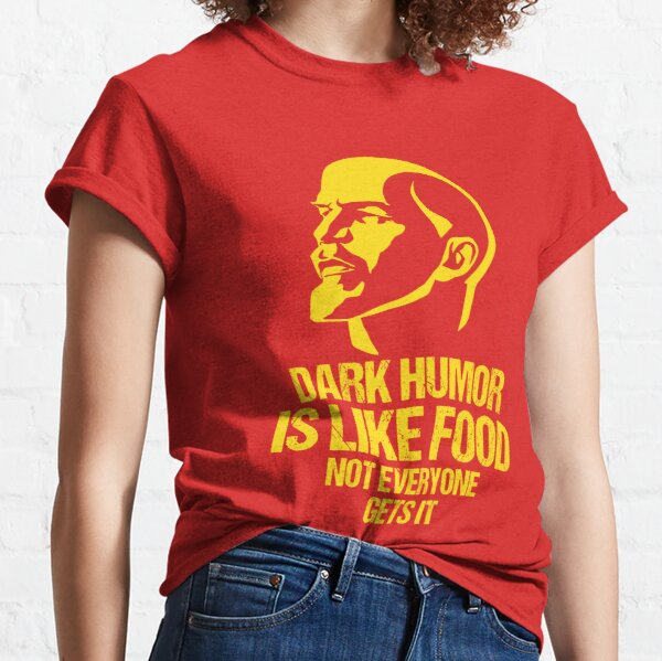 Lenin - Dark Humor is Like Food Not Everyone Gets it Classic T-Shirt