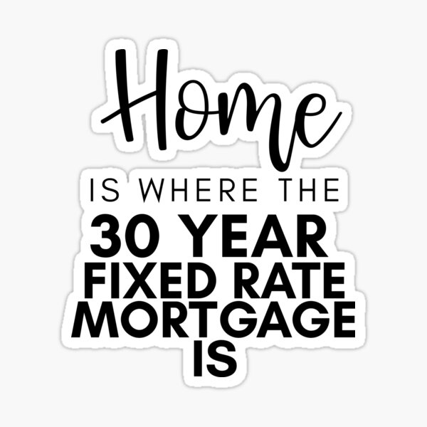 Home Is Where The 30 Year Fixed Rate Mortgage Is - Funny Loan Officer, Mortgage Loan Originator Gifts  Sticker