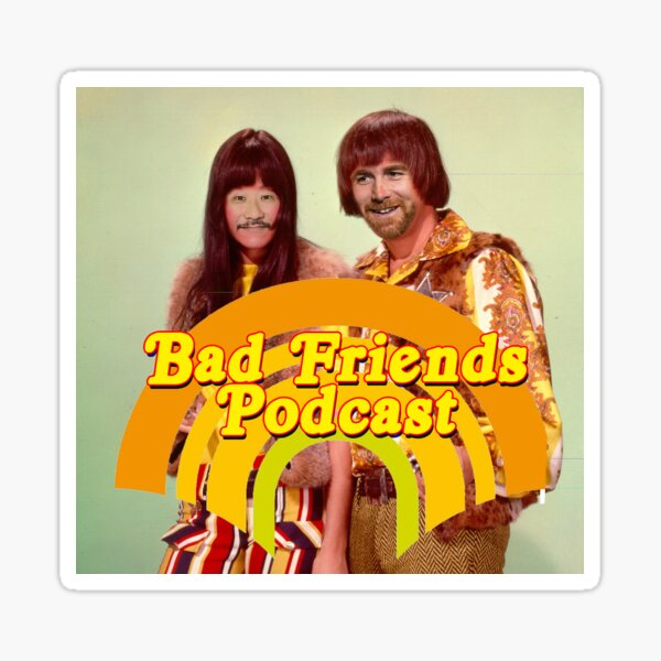 Bad Friends Podcast sonny and cher Sticker