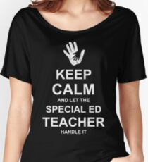 Keep Calm and Let Special Ed Teacher Handle It. Women's Relaxed Fit T-Shirt