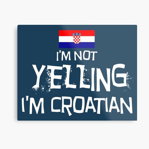 Flag of Croatia I'm not yelling I'm Croatian Metal Print