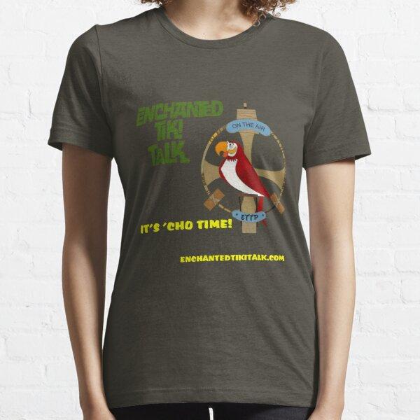 """Enchanted Tiki Talk """"It's 'Cho Time!  Essential T-Shirt"""