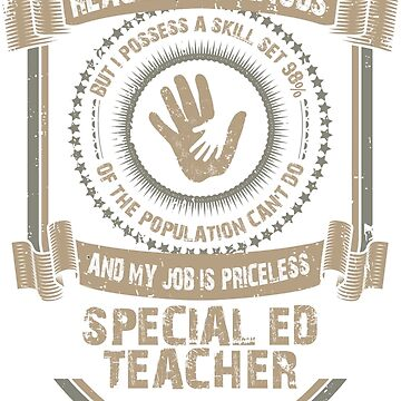 I may not be Reach and Famous But My Job is Priceless - Special ED Teacher by teepro