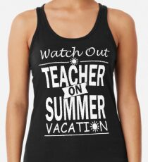 Watch Out - Teacher on Summer Vacation!! Women's Tank Top