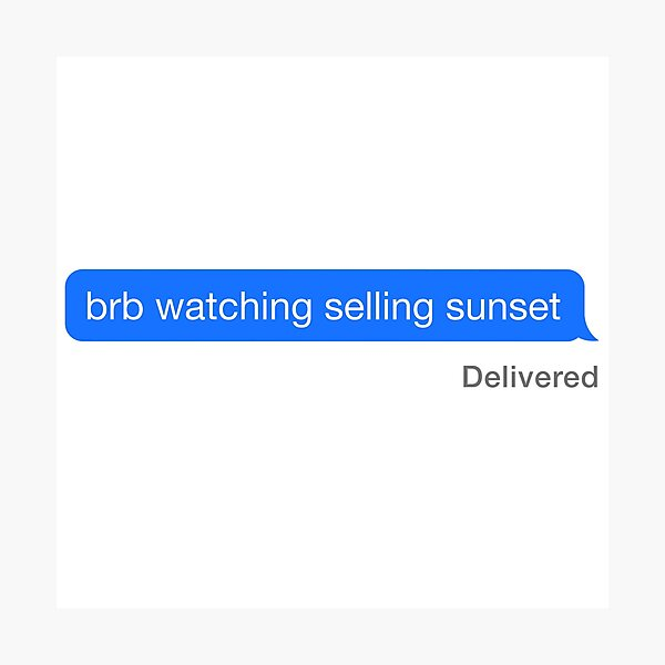 BRB, Watching Selling Sunset Photographic Print