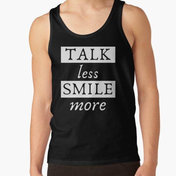 TALK less SMILE more Tank Top