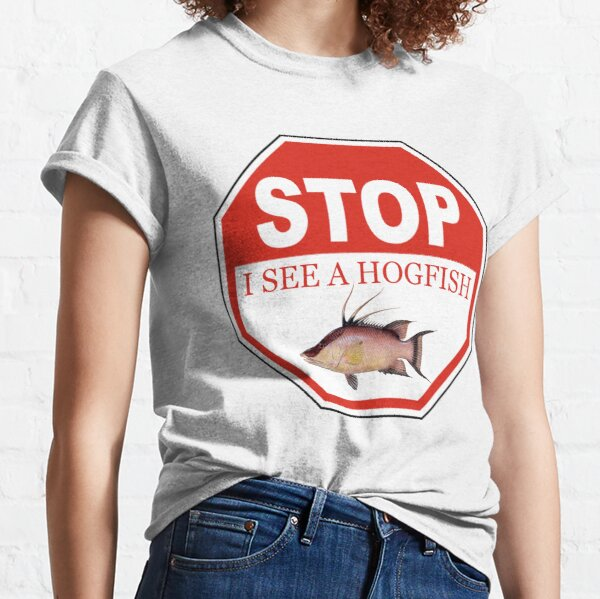 Stop I See a Hogfish in the Florida Keys Classic T-Shirt