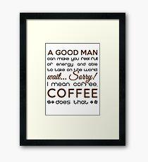 Coffee makes you feel full of energy Framed Print