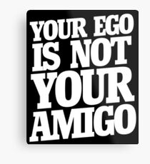 Your ego is not your amigo  Metal Print