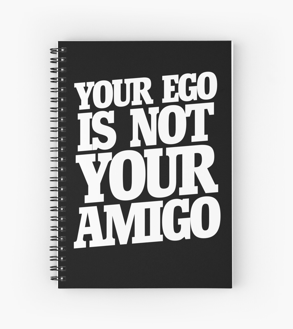 Your ego is not your amigo  by BubbSnugg LC
