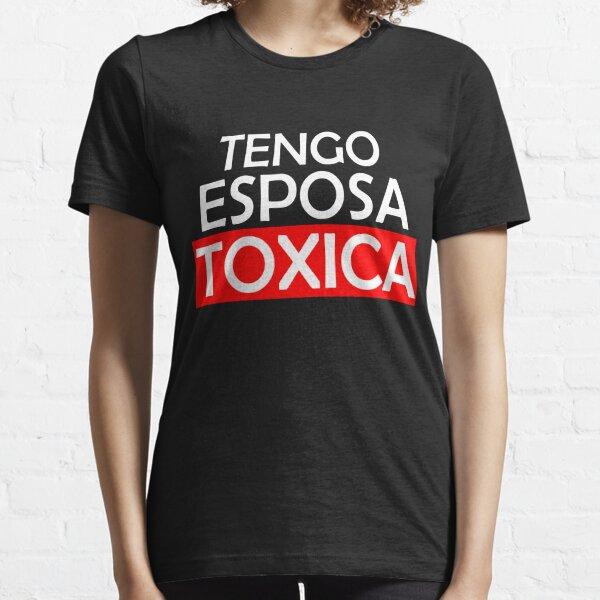 Tengo Esposa Toxica Essential T-Shirt