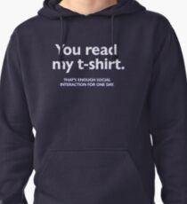 You read my t-shirt. That's enough social interaction for one day Pullover Hoodie
