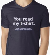 You read my t-shirt. That's enough social interaction for one day Mens V-Neck T-Shirt
