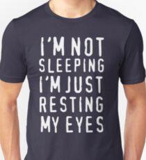 I'm Not Sleeping I'm Just Resting My Eyes Unisex T-Shirt