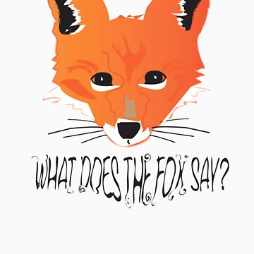 What Does the Fox Say by michaelrdesigns