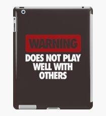 WARNING DOES NOT PLAY WELL WITH OTHERS iPad Case/Skin
