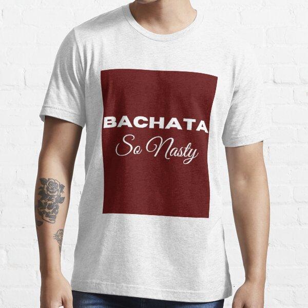 Bachata - So Nasty Essential T-Shirt