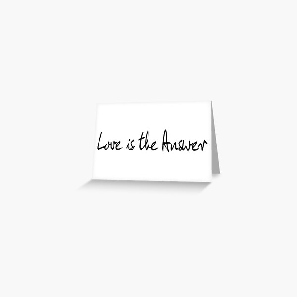 Love Is The Answer - Black Print Greeting Card
