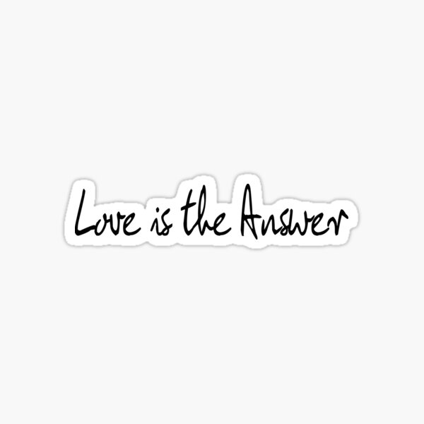 Love Is The Answer - Black Print Sticker
