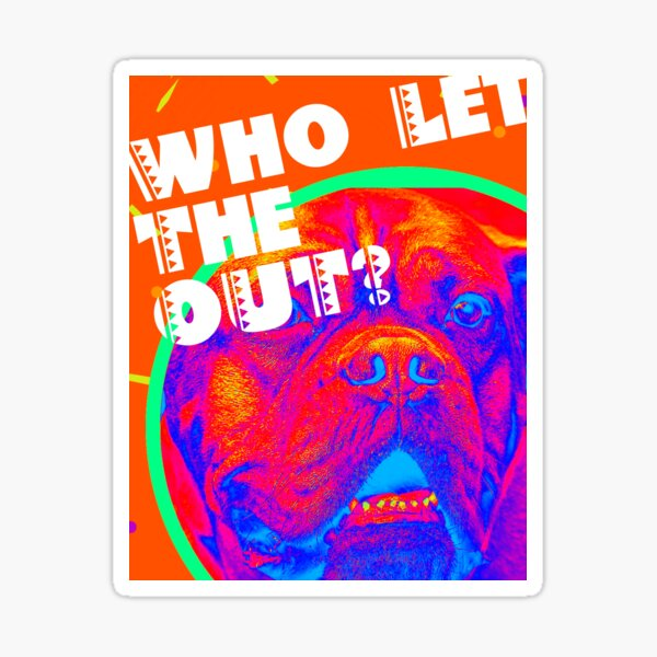 WHO LET THE _______ OUT Sticker