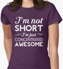 I'm Not Short, I'm Just Concentrated Awesome Womens Fitted T-Shirt