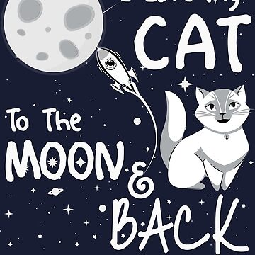 I LOVE MY CAT TO THE MOON AND BACK by AMZIGH
