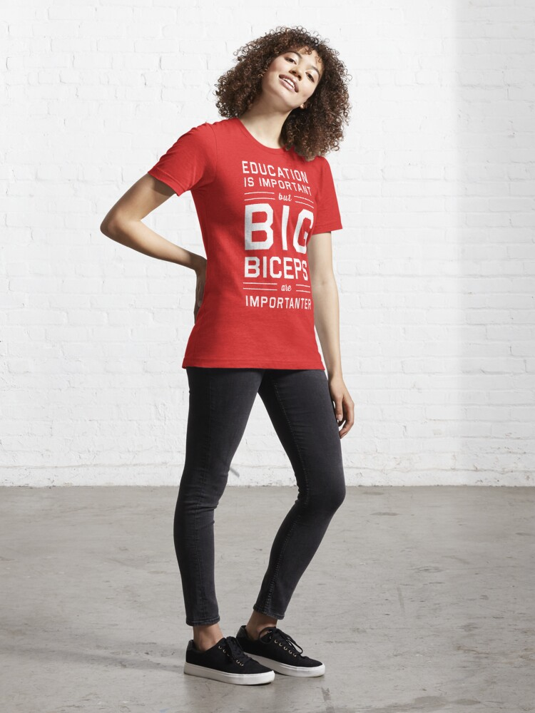 Alternate view of Education is Important but Big Biceps Are Importanter Essential T-Shirt