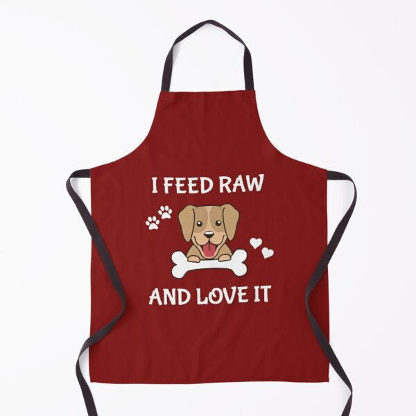 I feed raw and love it Apron
