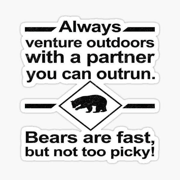 Always venture outdoors with a partner you can outrun. Bears are fast, but not too picky! Sticker