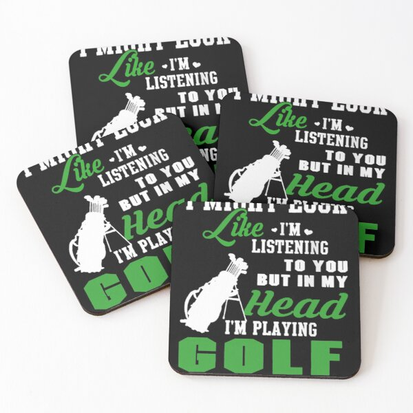 i might look like i'm listening to you but in my head i'm playing golf Coasters (Set of 4)