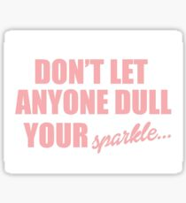 Dont Let Anyone Dull Your Sparkle Sticker