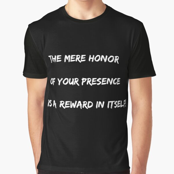 The mere honor of your presence is a reward in itself!  Graphic T-Shirt