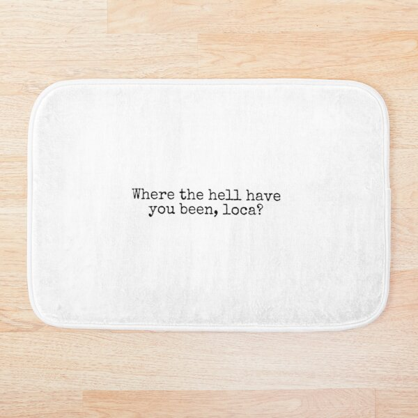Where the Hell Have You Been Loca? Bath Mat