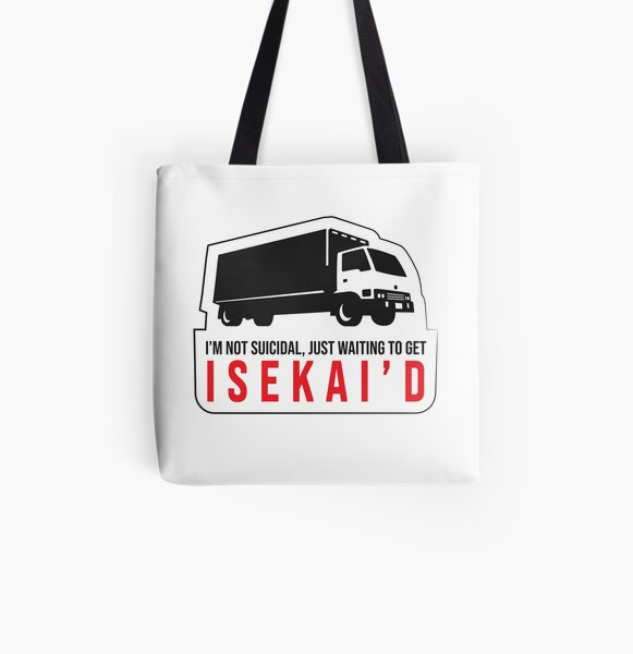 Not Suicidal, Just waiting for Truck-kun to ISEKAI'd Me All Over Print Tote Bag