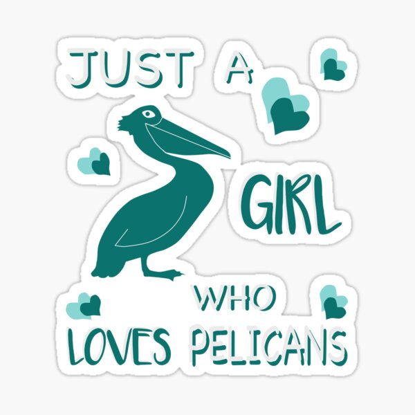 Just a Girl who Loves Pelicans Shirt Sticker