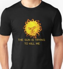 The Sun is Trying to Kill Me ! Slim Fit T-Shirt